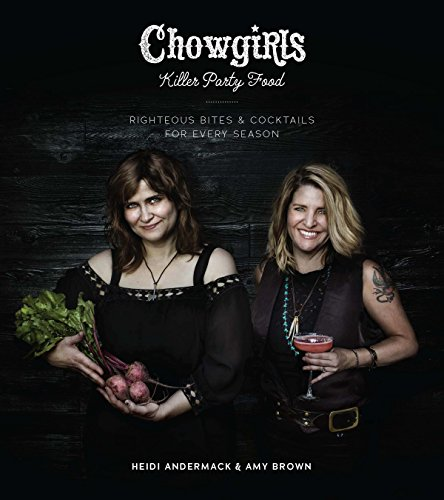 Chowgirls Killer Party Food: Righteous Bites & Cocktails for Every Season by Heidi Andermack, Amy Lynn Brown