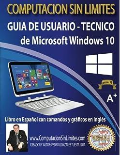 Guia de Usuario-Tecnico de Microsoft Windows 10: Computacion Sin Limites (Spanish Edition