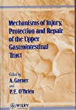 Mechanisms of Injury, Protection, and Repair of the Upper Gastrointestinal Tract, Andrew Garner, N. S. W.) World Congress of Gastroenterology 1990 (Sydney, 0471930784
