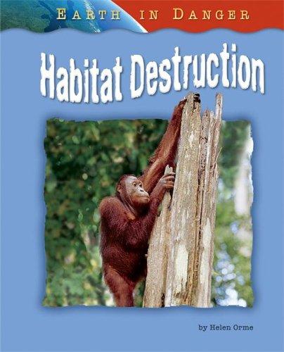 Habitat Destruction (Earth in Danger): Orme, Dr Helen: 9781597167253:  Amazon.com: Books
