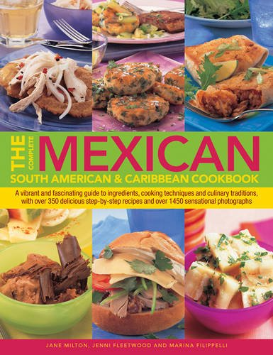 The Complete Mexican, South American & Caribbean Cookbook: A Vibrant And Fascinating Guide To Ingredients, Cooking Techniques And Culinary Traditions, ... Recipes And Over 1450 Sensational Photographs by Jane Milton, Jenni Fleetwood, Marina Filippelli