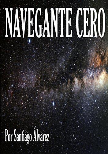 Descargar Libro Navegante Cero, Por Santiago Alvarez Santiago Álvarez