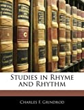 Studies in Rhyme and Rhythm, Charles F. Grindrod, 114175942X