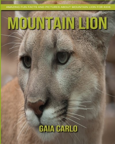 Mountain Lion: Amazing Fun Facts and Pictures about Mountain Lion for Kids