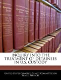 Inquiry into the Treatment of Detainees in U S Custody, , 1240570732