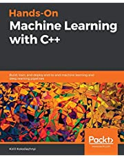 Hands-On Machine Learning with C++: Build, train, and deploy end-to-end machine learning and deep learning pipelines