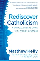 Rediscover Catholicism: A Spiritual Guide to Living with Passion & Purpose Kindle Edition