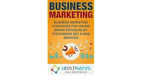 Business Marketing: Business Marketing Strategies For Online Brand Exposure (Business Marketing, Business Marketing Strategies, Business Marketing Online, .