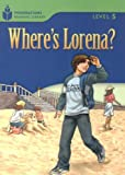 Where's Lorena? (Foundations Reading Library, Level 5)