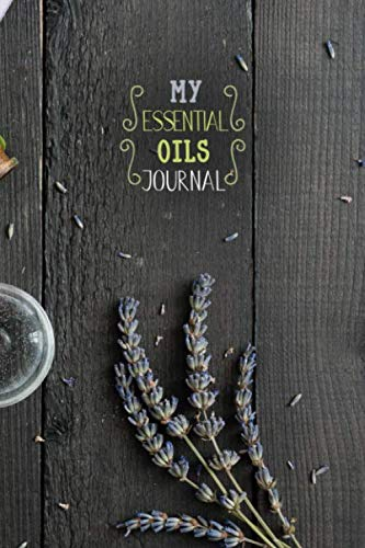 """My Essential Oils Journal: Notebook to write and organize your oil blends and recipes """"6x9"""" 150 Pages"""