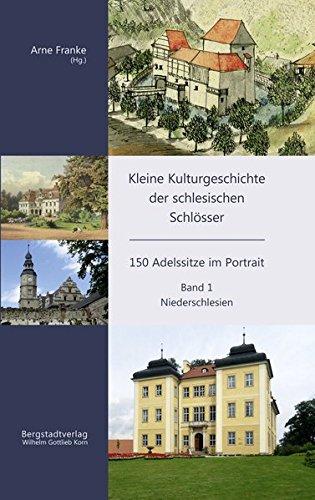 Kleine Kulturgeschichte der schlesischen Schlösser: 150 Adelssitze im Portrait - Band 1: Niederschlesien