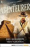 Die Abenteurer - Folge 08: Der Goldkopf von Yukatan (Auf den Spuren der Vergangenheit) (German Edition)