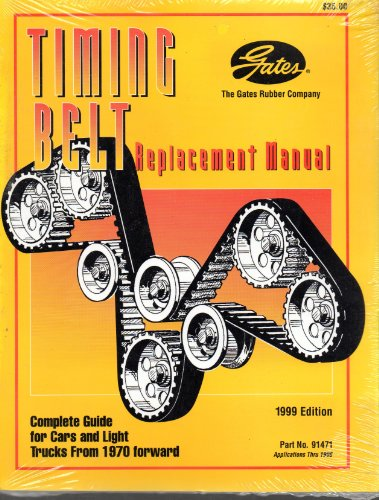 Gates - Timing Belt Replacement Manual Complete Guide for Cars and Light Trucks From 1970 Forward 1999 Edition