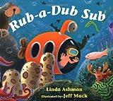 Rub-a-Dub Sub, Linda Ashman, 0152026584