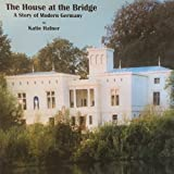 Front cover for the book The House at the Bridge: A Story of Modern Germany by Katie Hafner
