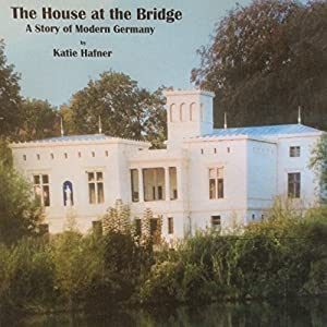 The House at the Bridge: A Story of Modern Germany Audiobook