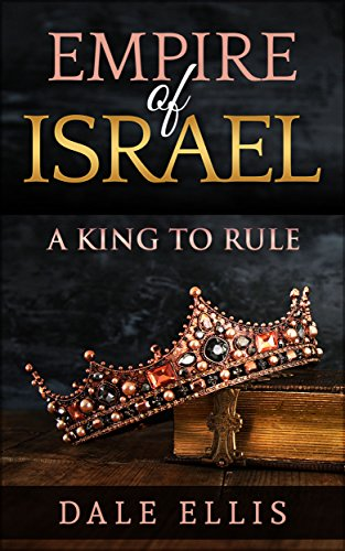 Empire of Israel: A King to Rule (The Rise & Rule Of Ancient Empires)