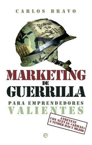 Descargar Libro Marketing De Guerrilla Para Emprendedores Valientes Carlos Bravo