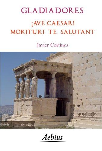 Gladiadores: Ave Caesar! Morituri te Salutant (Spanish Edition)
