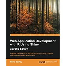 Web Application Development with R Using Shiny - Second Edition: Integrate the power of R with the simplicity of Shiny to deliver cutting-edge analytics over the Web