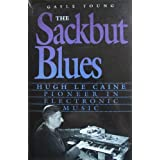 The Sackbut Blues: Hugh Le Caine, Pioneer in Electronic Music