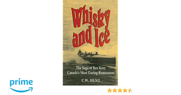 Canadas Most Daring Rumrunner The Saga of Ben Kerr Whisky and Ice