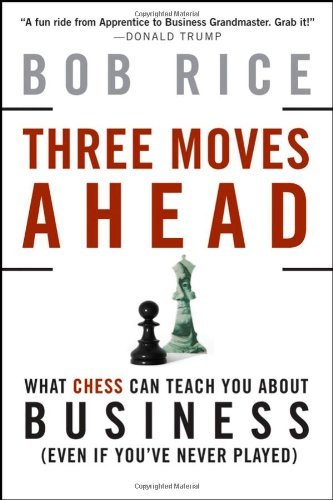 Three Moves Ahead: What Chess Can Teach You About Business [Hardcover] [2008] 1 Ed. Bob Rice ePub fb2 ebook