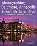 Photographing Baltimore, Annapolis & Maryland: Where to Find Perfect Shots and How to Take Them (The Photographer's Guide)
