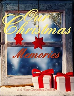 Our Christmas: Family Memories: A 5 Year, 135 Page Christmas ...