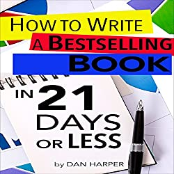 How to Write a Book: How to Write a Bestselling Book In 21 Days or Less!