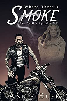 Where there's Smoke (The Devil's Apostles MC Book 1) by [Buff, Annie]