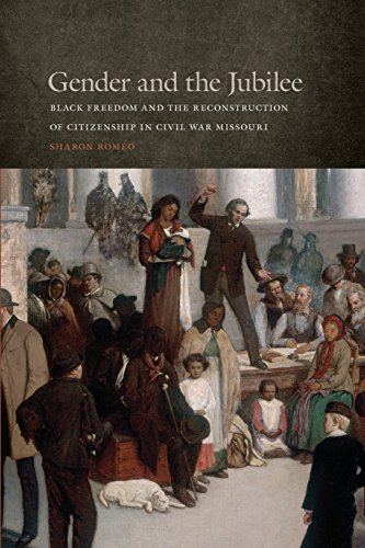 Gender and the Jubilee: Black Freedom and the Reconstruction of Citizenship in Civil War Missouri (Studies in the Legal History of the South Ser.)