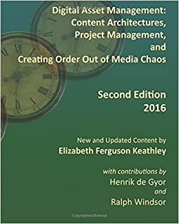 Book Digital Asset Management: Content Architectures, Project Management, and Creating Order Out of Media Chaos: Second Edition