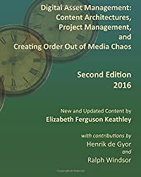 Digital Asset Management: Content Architectures, Project Management, and Creating Order Out of Media Chaos: Second Edition