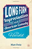 Long Form Improvisation and American Comedy : The Harold, Fotis, Matt, 1137376570