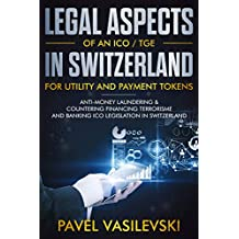 LEGAL ASPECTS OF AN ICO / TGE IN SWITZERLAND  FOR UTILITY AND PAYMENT TOKENS.: Anti-Money Laundering & Countering Financing Terrorisme and Banking ICO Legislation in Switzerland.