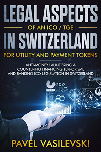 LEGAL ASPECTS OF AN ICO / TGE IN SWITZERLAND  FOR UTILITY AND PAYMENT TOKENS.: AML&CFT, Banking, Collective Investment Schemes and Stock Exchange Swiss legislations within the scope on an ICO / TGE