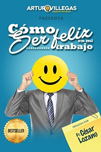 Cmo Ser Feliz En Mi Trabajo (Spanish Edition)