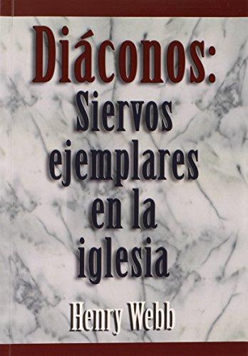 Diaconos: Siervos Ejemplares En La Iglesia (Spanish Edition) [Henry Webb] (Tapa Blanda)