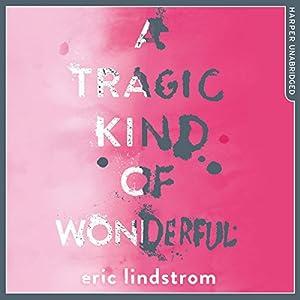 A Tragic Kind of Wonderful Audiobook