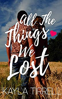 All The Things We Lost (River Valley Lost & Found Book 1) by [Tirrell, Kayla]