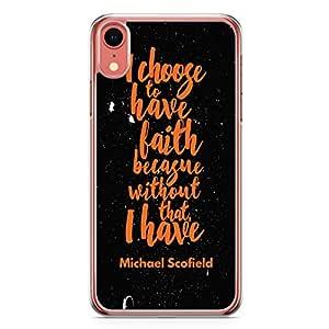 Loud Universe Case For iPhone XR Transparent Edge i Choose Faith Michael Scofield Tv Show iPhone XR Cover