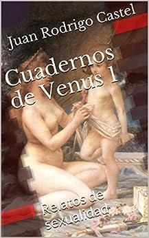 Cuadernos de Venus 1: Relatos de sexualidad (Spanish Edition) by [Castel, Juan Rodrigo]