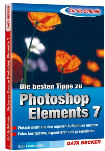 Auf die Schnelle Tipps zu Adobe Photoshop Elements 7 Broschiert – November 2008 Gabriele Frankemölle Data Becker Gmbh + Co.Kg 3815817447 Anwendungs-Software