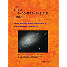 A Most Incomprehensible Thing: Notes Towards a Very Gentle Introduction to the Mathematics of Relativity