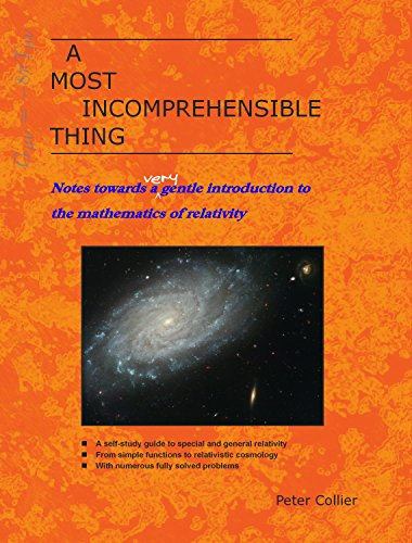 A Most Incomprehensible Thing: Notes Towards a Very Gentle Introduction to the Mathematics of Relativity Pdf