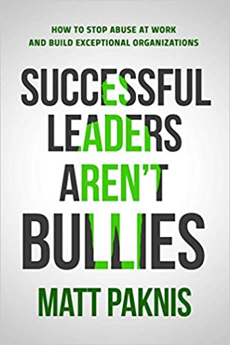 We Must Recognize Bullying As Broad >> Successful Leaders Aren T Bullies How To Stop Abuse At Work And