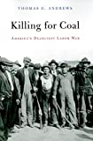 Killing for Coal: America's Deadliest Labor War, Thomas G. Andrews, 0674046919