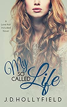 My So Called Life (Love Not Included series Book 3) by [Hollyfield, J.D.]