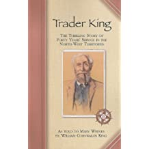 Trader King: The Thrilling Story of Forty Years' Service in the North-west Territories